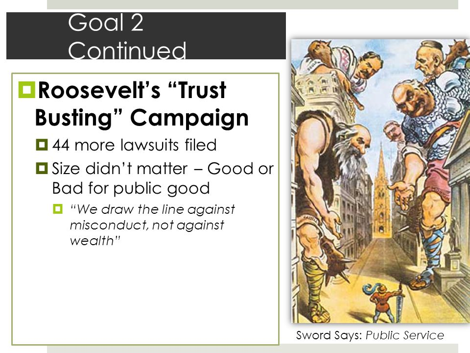 Goal 2 Continued Roosevelt's Trust Busting Campaign