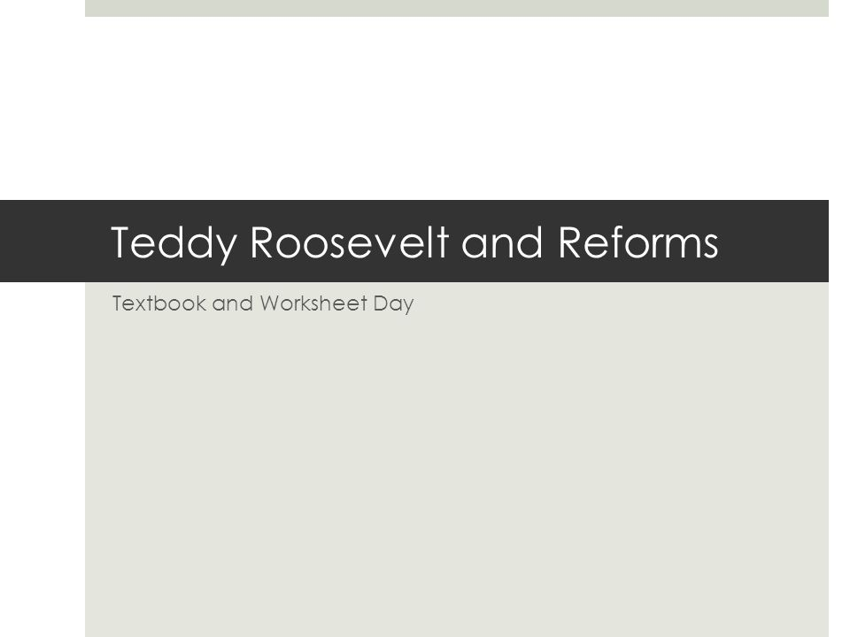 Teddy Roosevelt and Reforms