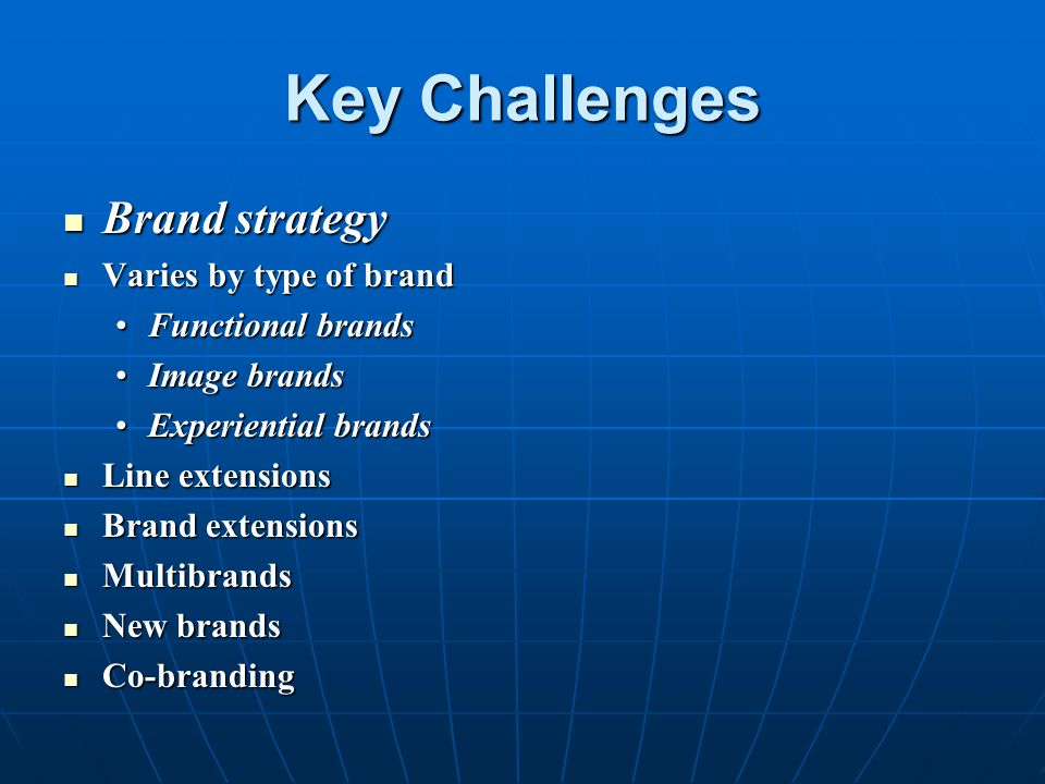 Key Challenges Brand strategy Varies by type of brand