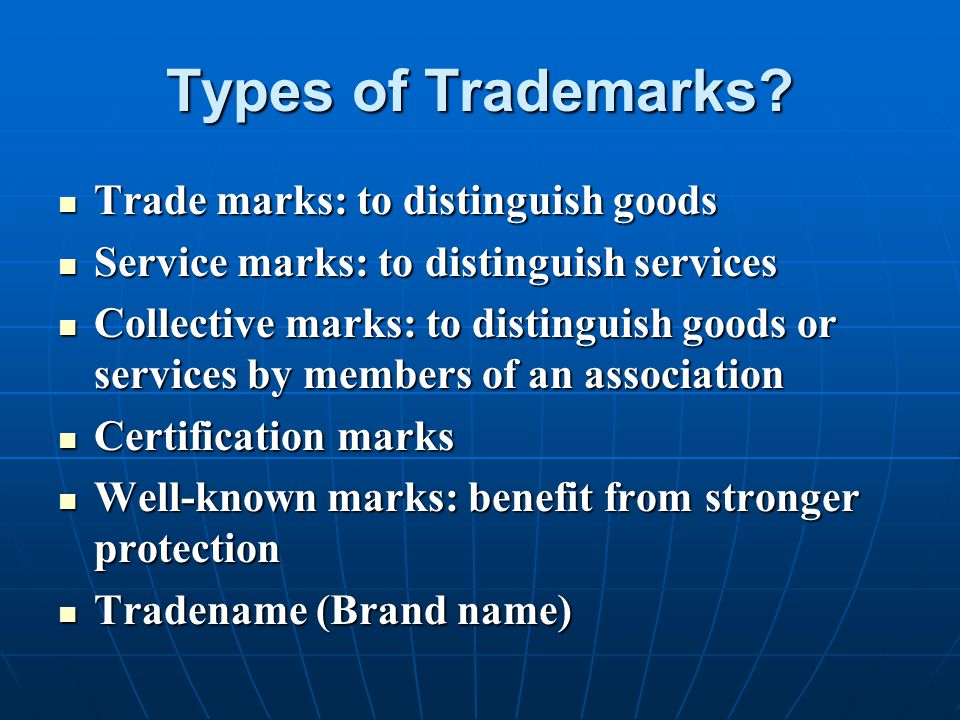 Types of Trademarks Trade marks: to distinguish goods