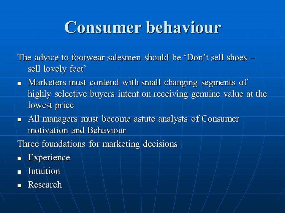 Consumer behaviour The advice to footwear salesmen should be 'Don't sell shoes – sell lovely feet'