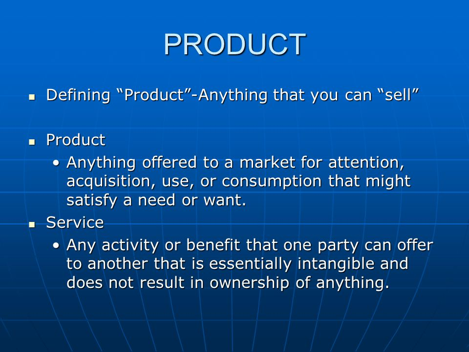 PRODUCT Defining Product -Anything that you can sell Product