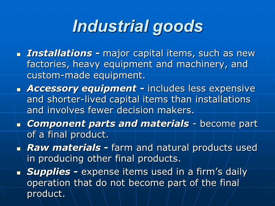 Industrial goods Installations - major capital items, such as new factories, heavy equipment and machinery, and custom-made equipment.