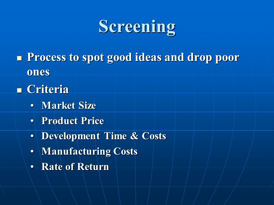 Screening Process to spot good ideas and drop poor ones Criteria