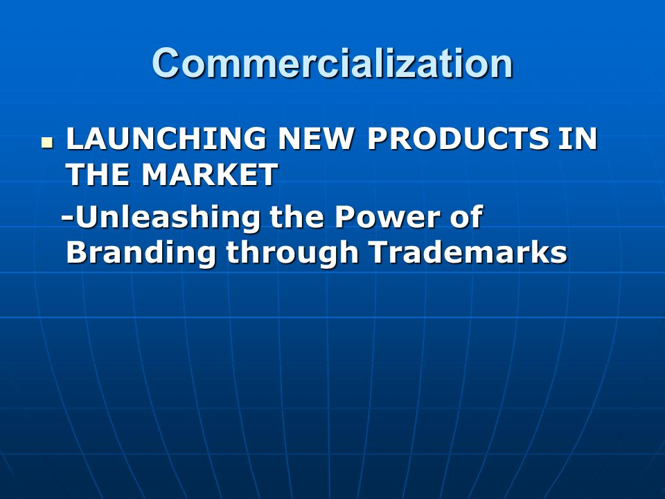Commercialization LAUNCHING NEW PRODUCTS IN THE MARKET