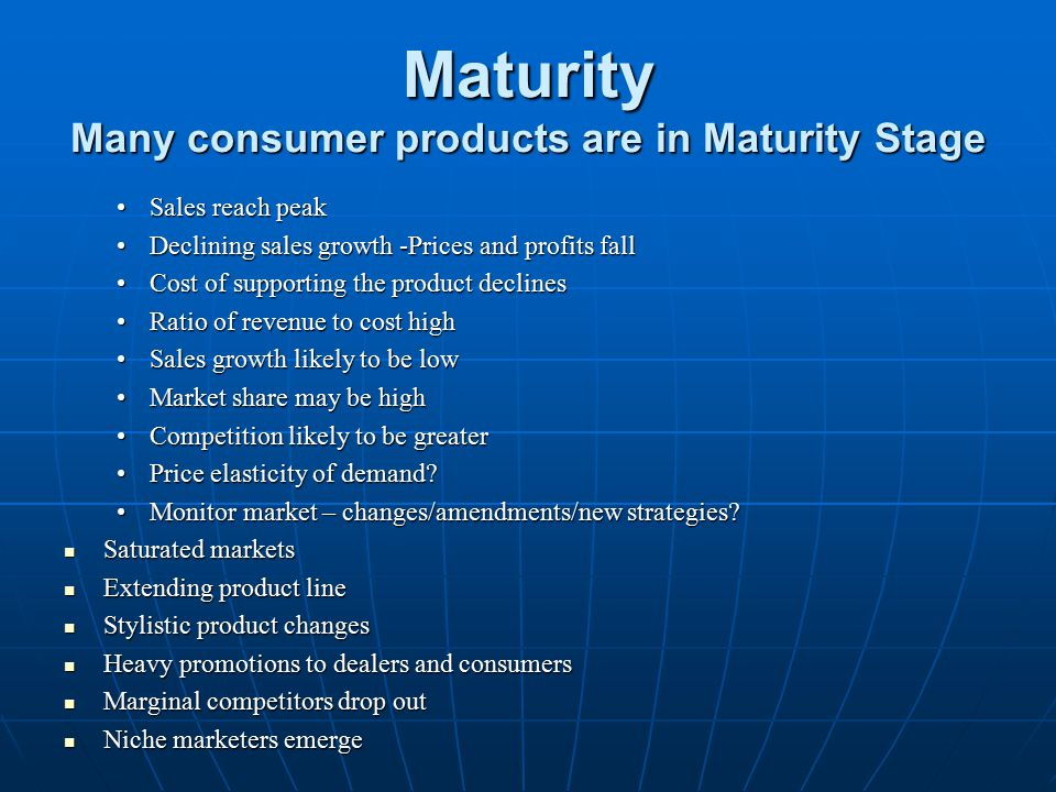 Maturity Many consumer products are in Maturity Stage