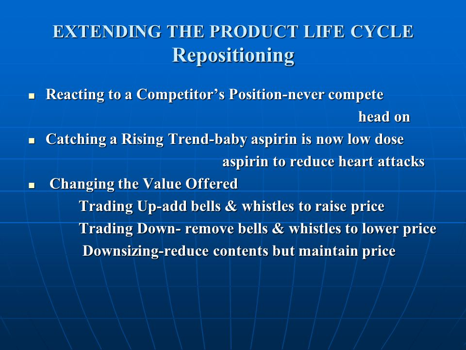 EXTENDING THE PRODUCT LIFE CYCLE Repositioning