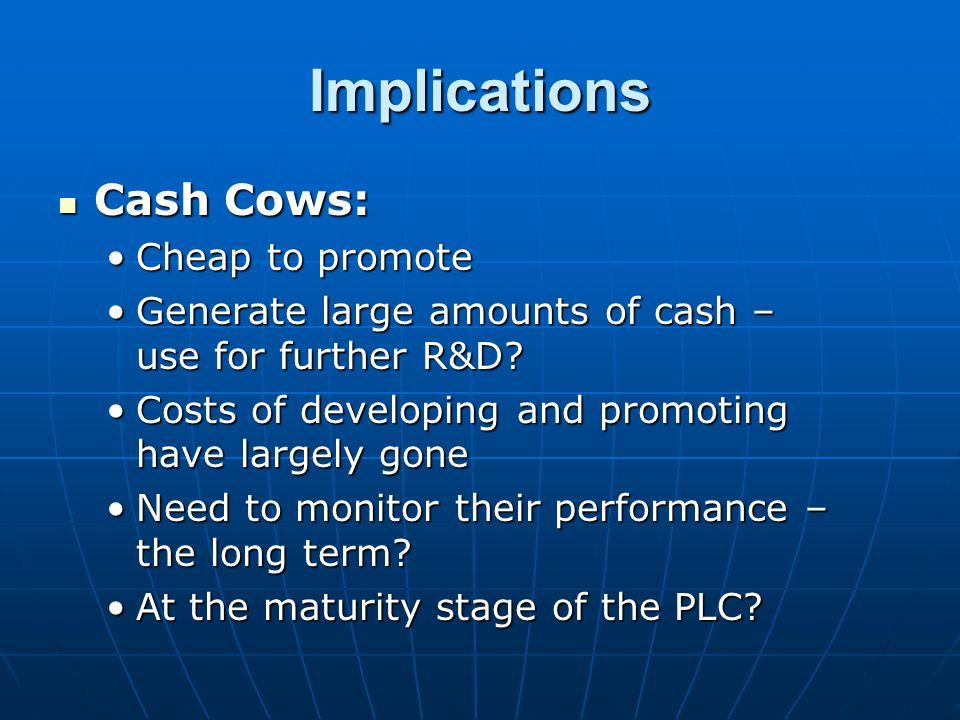 Implications Cash Cows: Cheap to promote