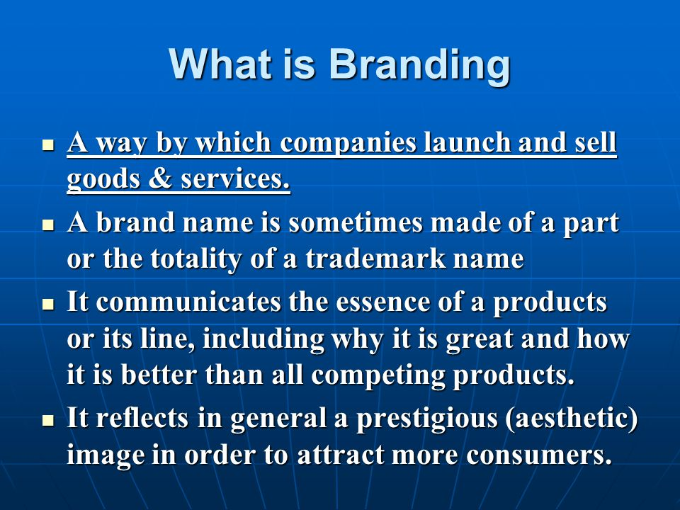 What is Branding A way by which companies launch and sell goods & services.