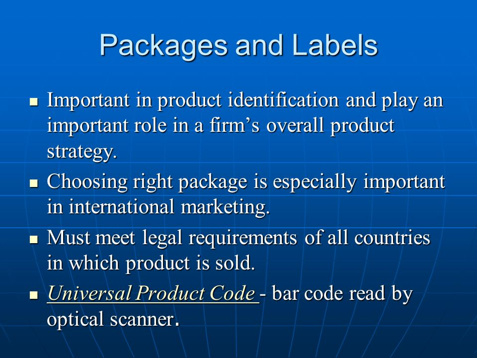 Packages and Labels Important in product identification and play an important role in a firm's overall product strategy.