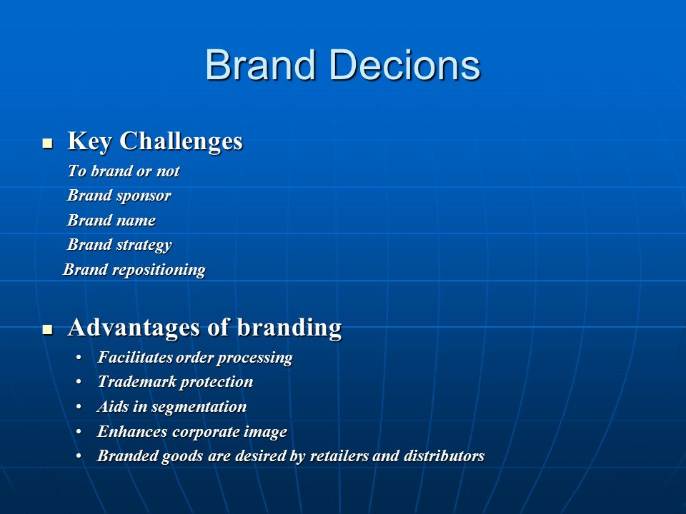 Brand Decions Key Challenges Advantages of branding To brand or not