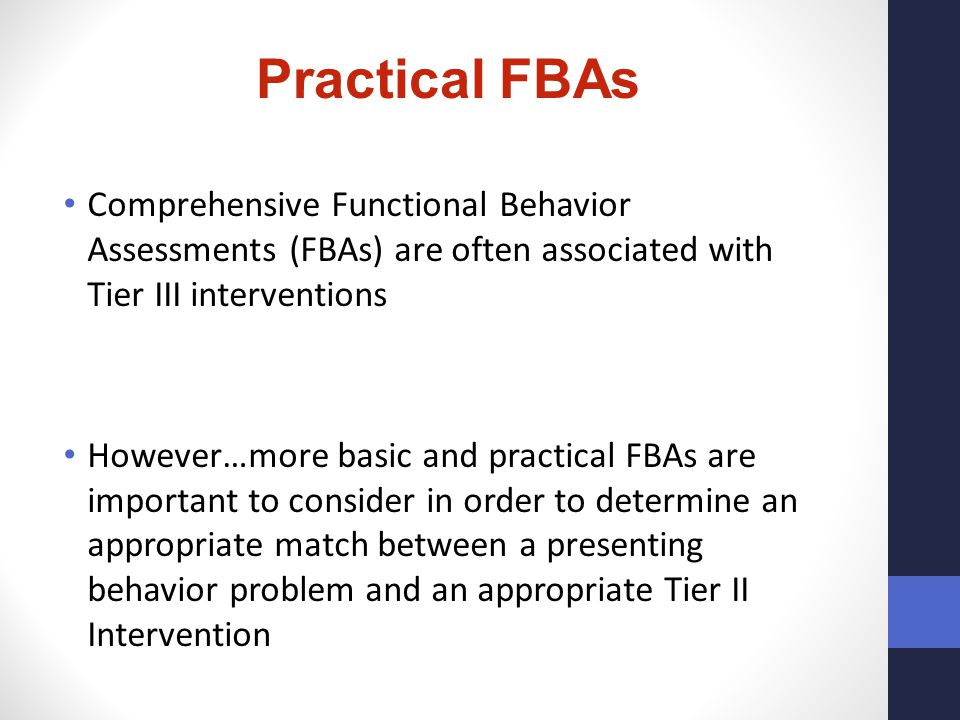 Practical FBAs Comprehensive Functional Behavior Assessments (FBAs) are often associated with Tier III interventions.