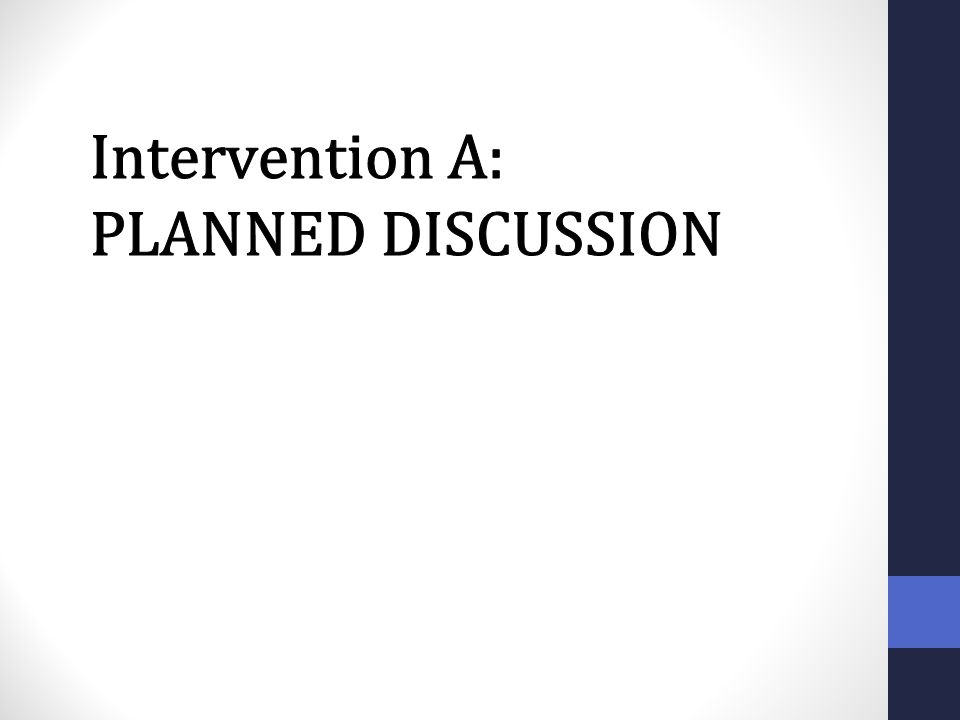 Intervention A: PLANNED DISCUSSION