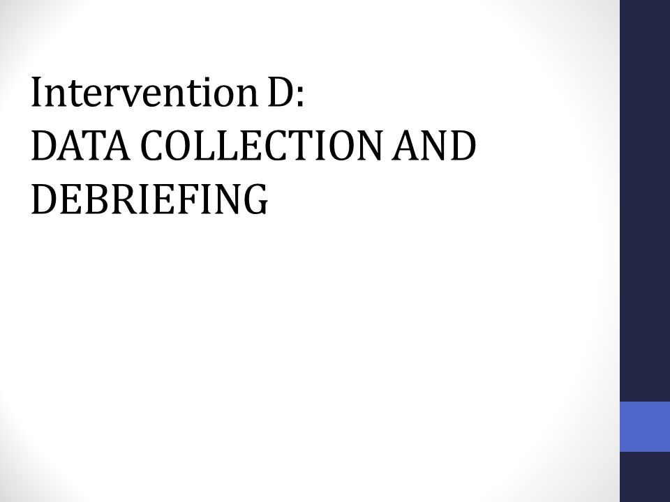 Intervention D: DATA COLLECTION AND DEBRIEFING