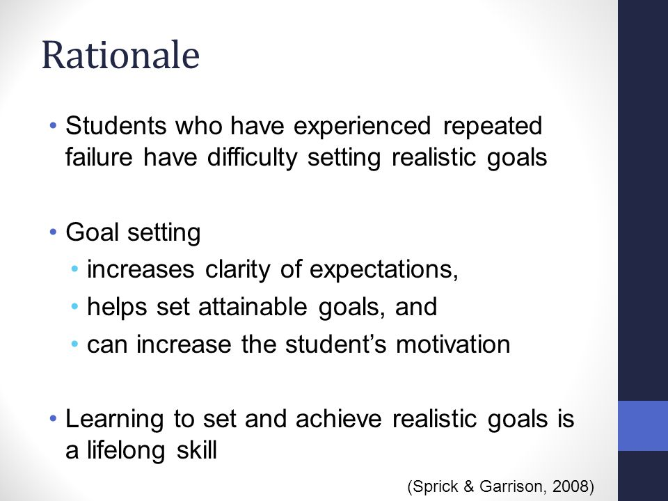 Rationale Students who have experienced repeated failure have difficulty setting realistic goals. Goal setting.