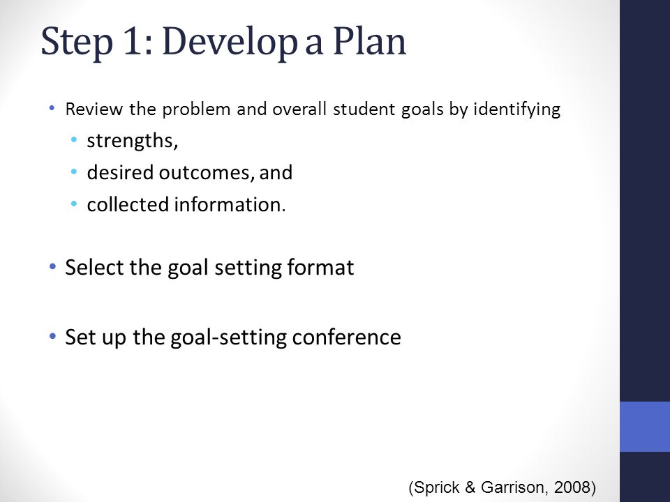 Step 1: Develop a Plan Select the goal setting format