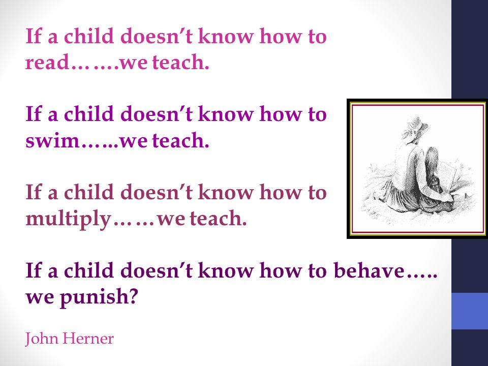 If a child doesn't know how to read…….we teach.