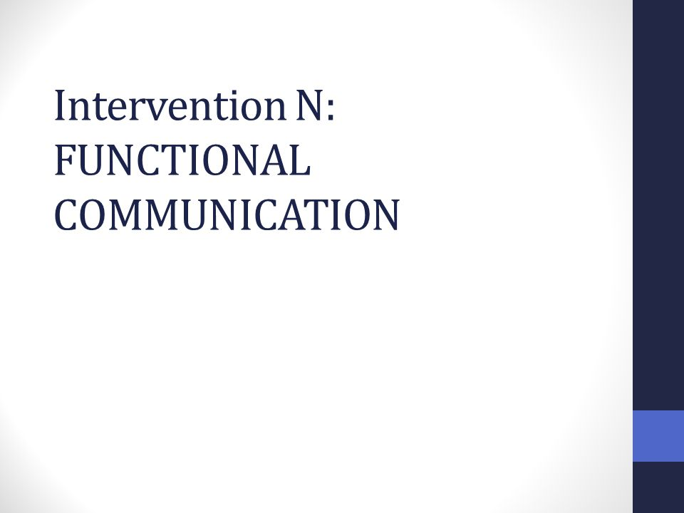 Intervention N: FUNCTIONAL COMMUNICATION