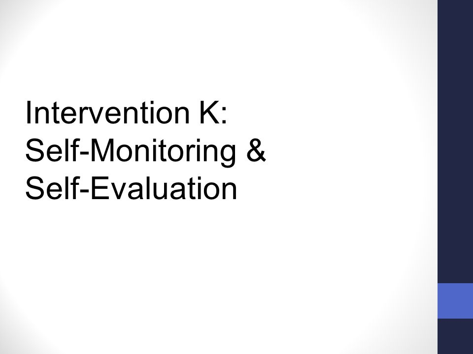 Intervention K: Self-Monitoring & Self-Evaluation
