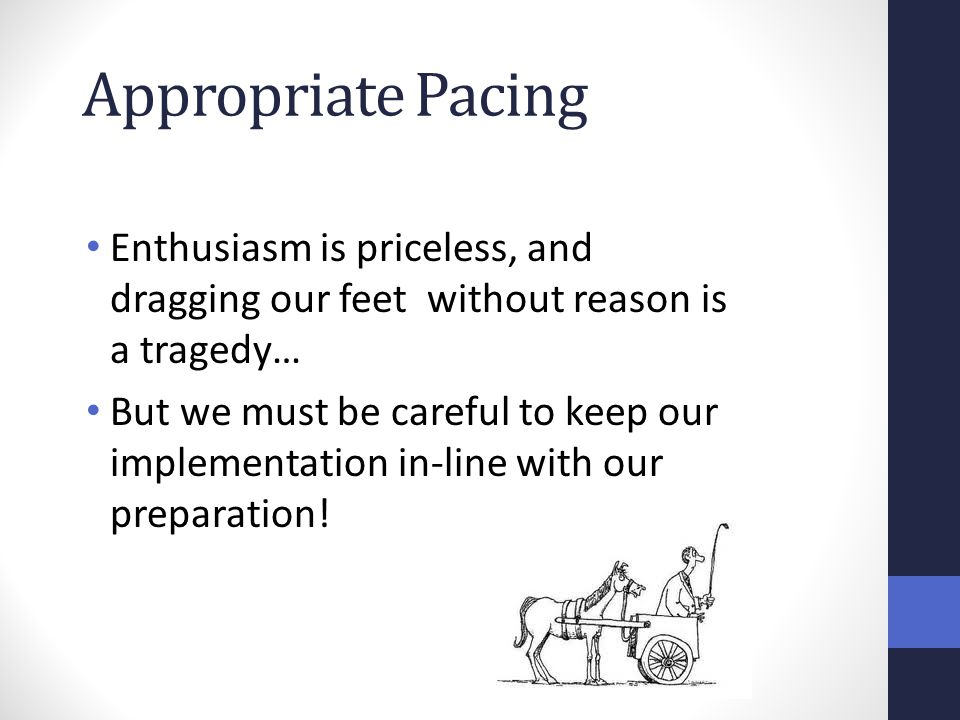 Appropriate Pacing Enthusiasm is priceless, and dragging our feet without reason is a tragedy…