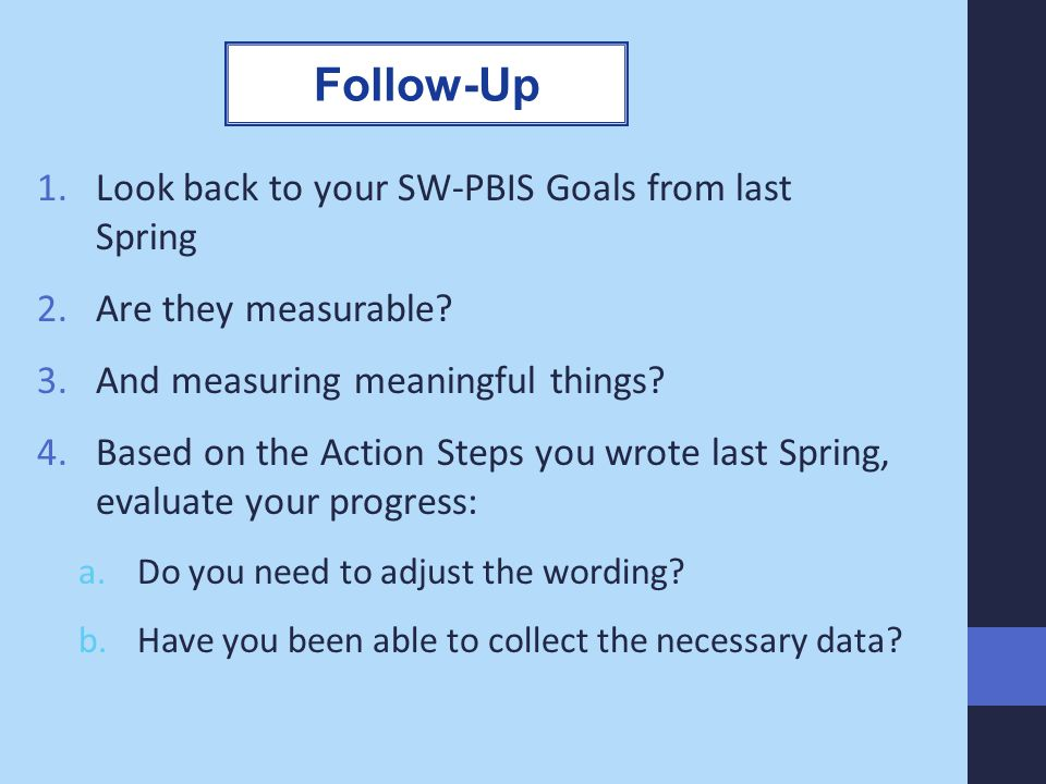 Follow-Up Look back to your SW-PBIS Goals from last Spring