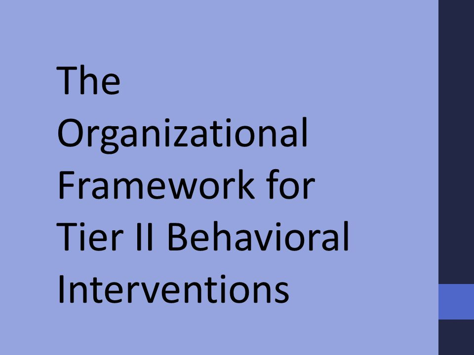 The Organizational Framework for Tier II Behavioral Interventions