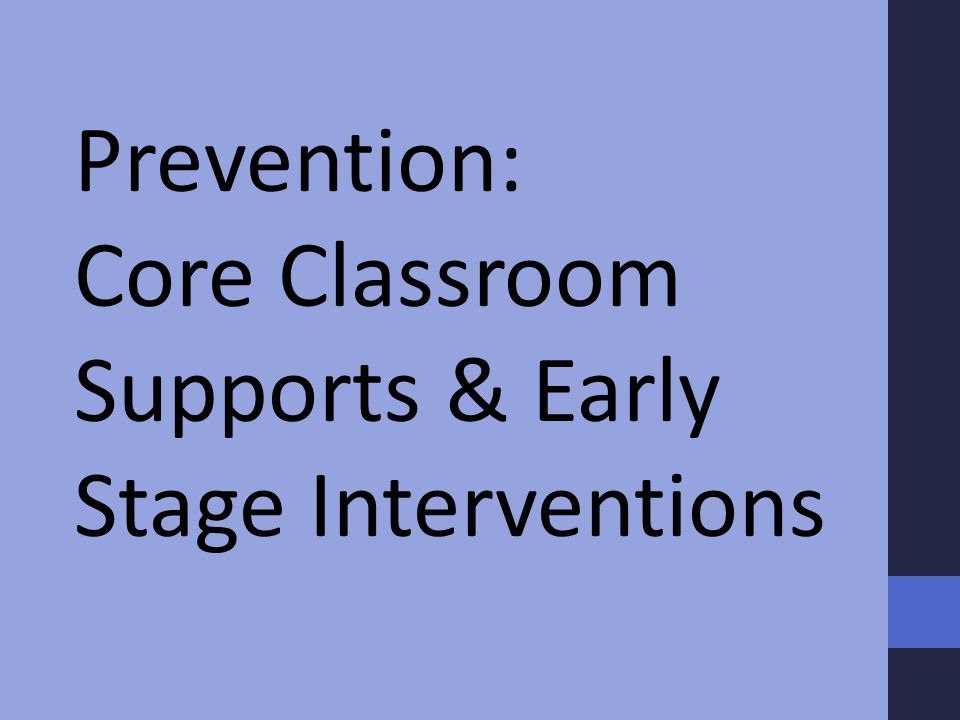 Prevention: Core Classroom Supports & Early Stage Interventions