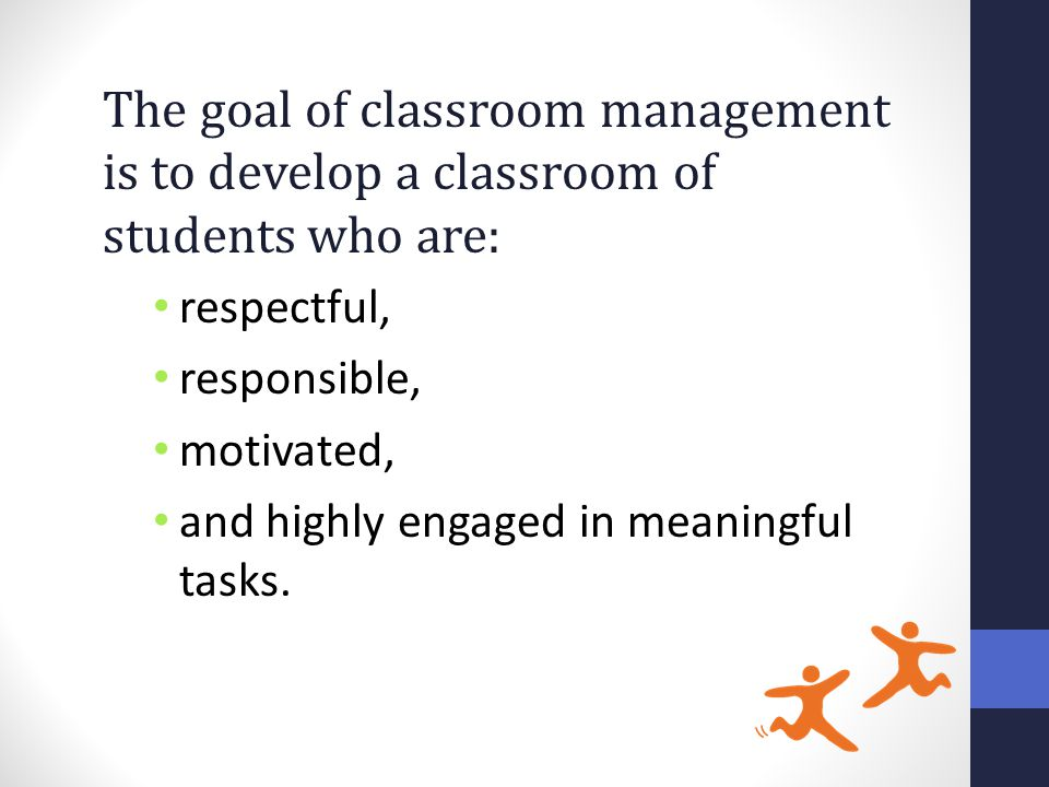 The goal of classroom management is to develop a classroom of students who are: