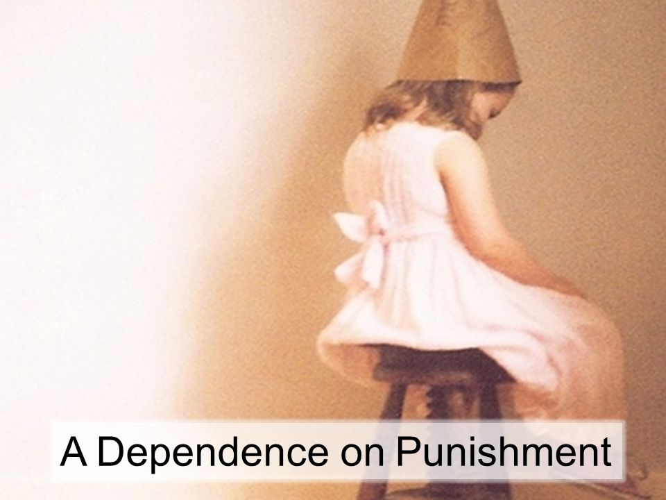A Dependence on Punishment