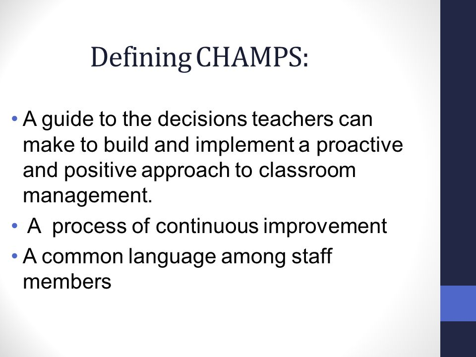 Defining CHAMPS: A guide to the decisions teachers can make to build and implement a proactive and positive approach to classroom management.