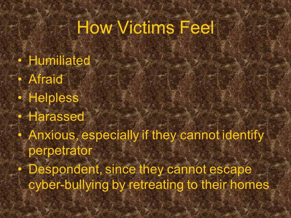 How Victims Feel Humiliated Afraid Helpless Harassed