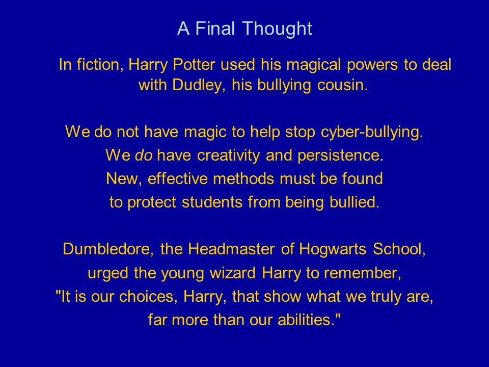 A Final Thought In fiction, Harry Potter used his magical powers to deal with Dudley, his bullying cousin.