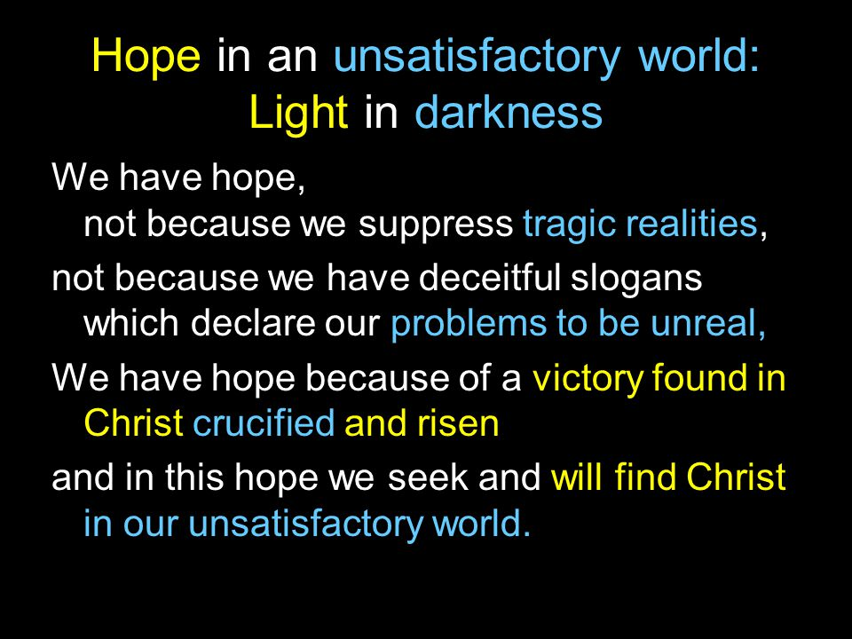 Hope in an unsatisfactory world: Light in darkness