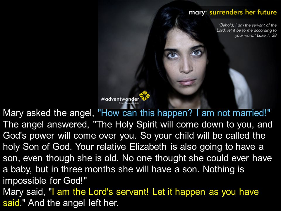 Mary asked the angel, How can this happen I am not married!