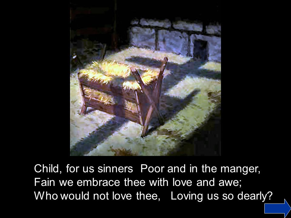 Child, for us sinners Poor and in the manger,