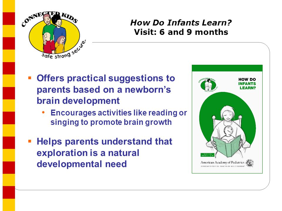 How Do Infants Learn Visit: 6 and 9 months
