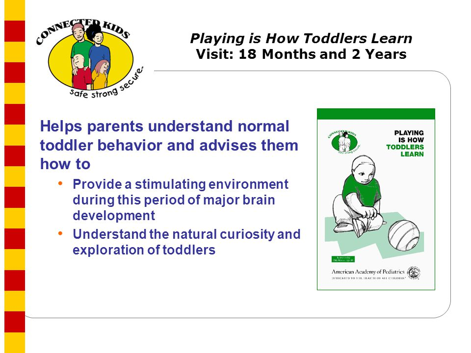 Playing is How Toddlers Learn Visit: 18 Months and 2 Years