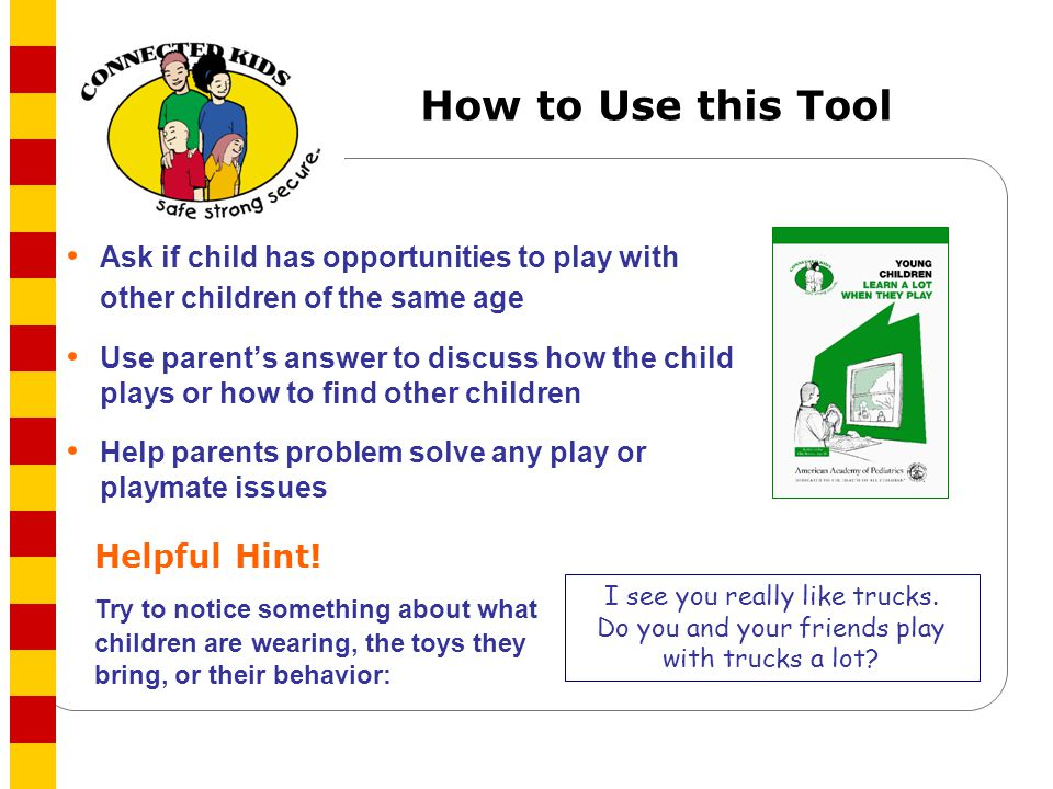 How to Use this Tool Ask if child has opportunities to play with other children of the same age.
