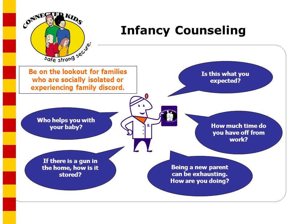 Infancy Counseling Is this what you expected Be on the lookout for families who are socially isolated or experiencing family discord.