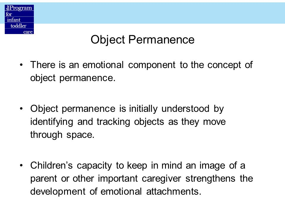 Object Permanence There is an emotional component to the concept of object permanence.