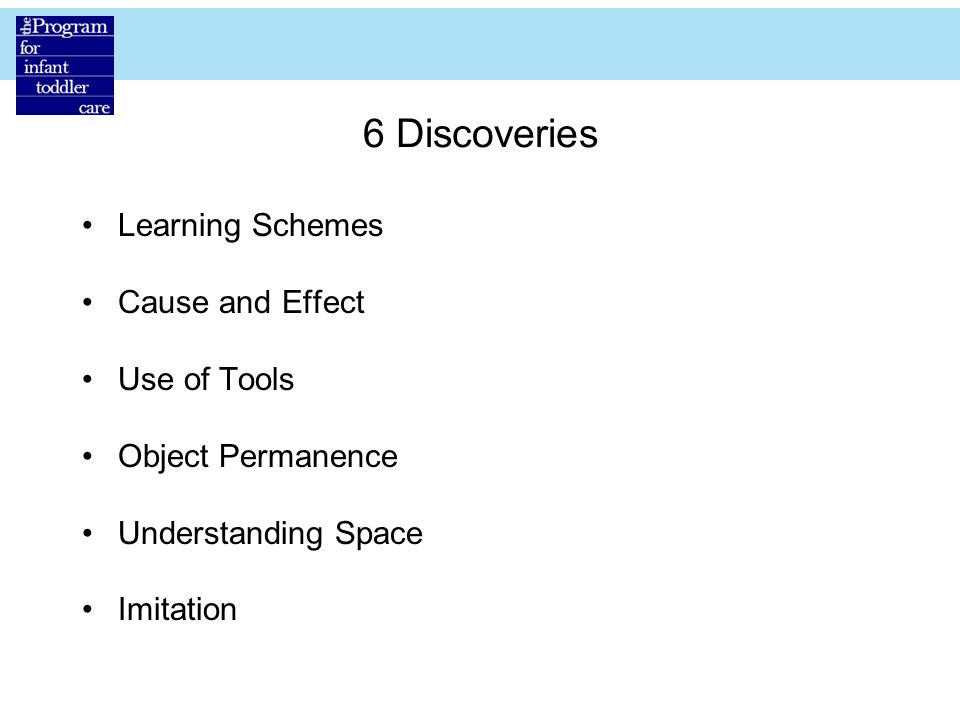 6 Discoveries Learning Schemes Cause and Effect Use of Tools