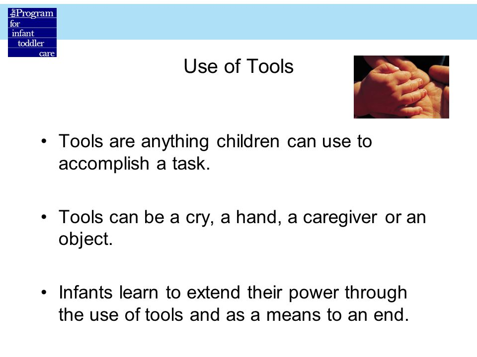 Use of Tools Tools are anything children can use to accomplish a task.