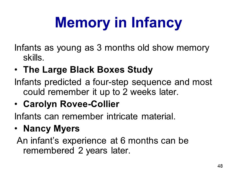 Memory in Infancy Infants as young as 3 months old show memory skills.