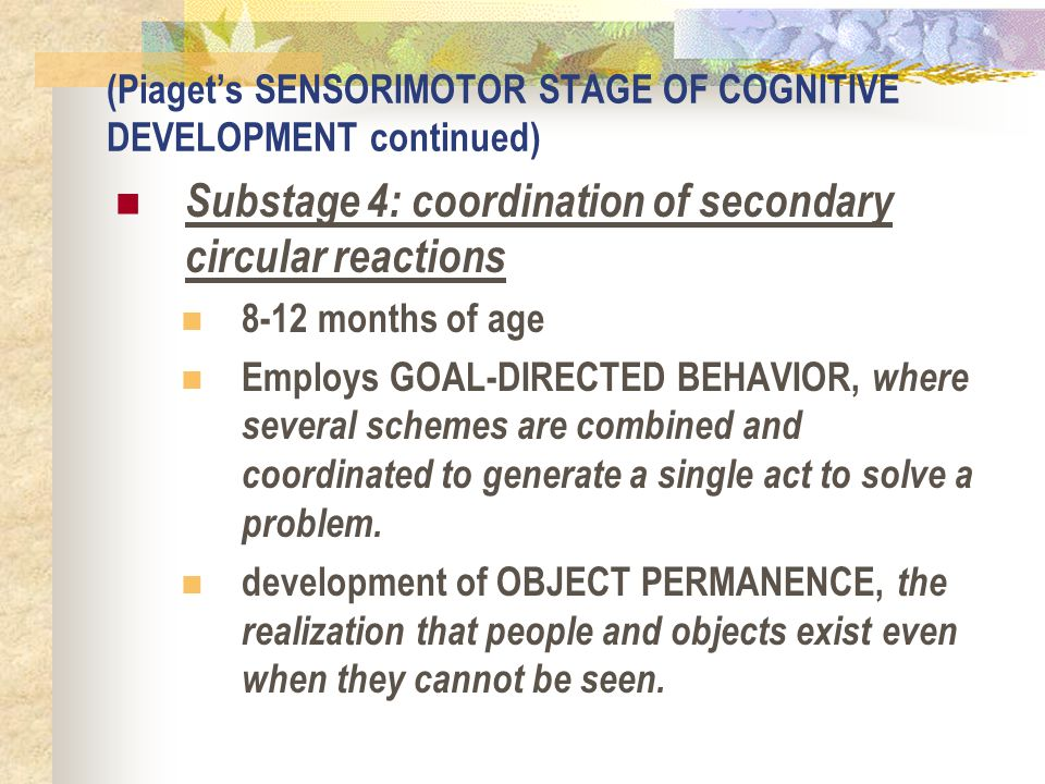 (Piaget's SENSORIMOTOR STAGE OF COGNITIVE DEVELOPMENT continued)