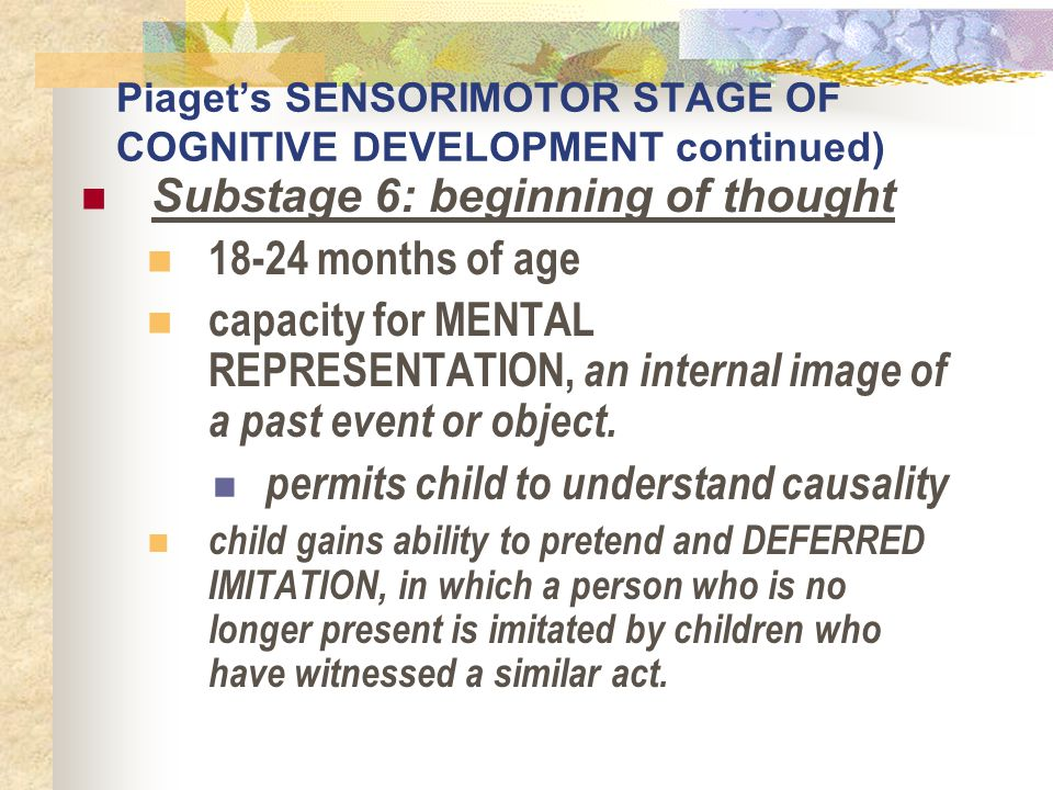Piaget's SENSORIMOTOR STAGE OF COGNITIVE DEVELOPMENT continued)