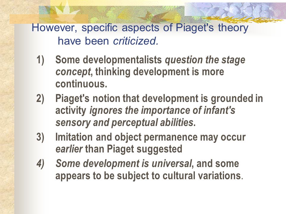 However, specific aspects of Piaget s theory have been criticized.