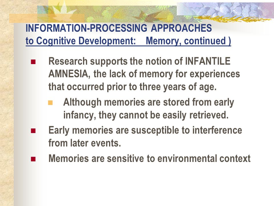 INFORMATION-PROCESSING APPROACHES to Cognitive Development: Memory, continued )