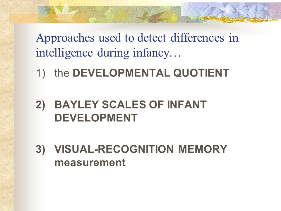 Approaches used to detect differences in intelligence during infancy…