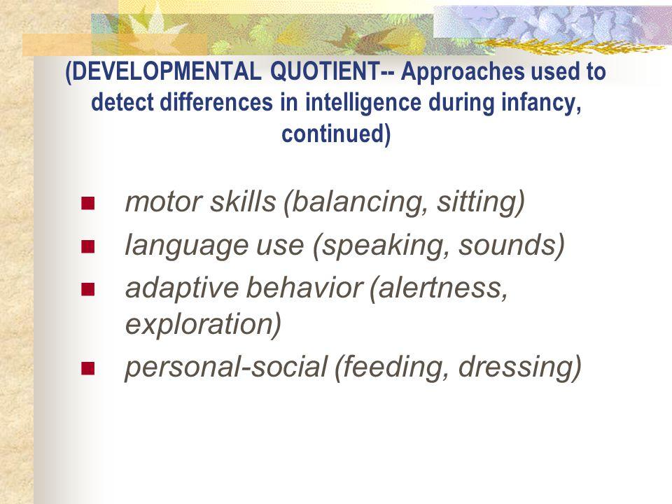 motor skills (balancing, sitting) language use (speaking, sounds)