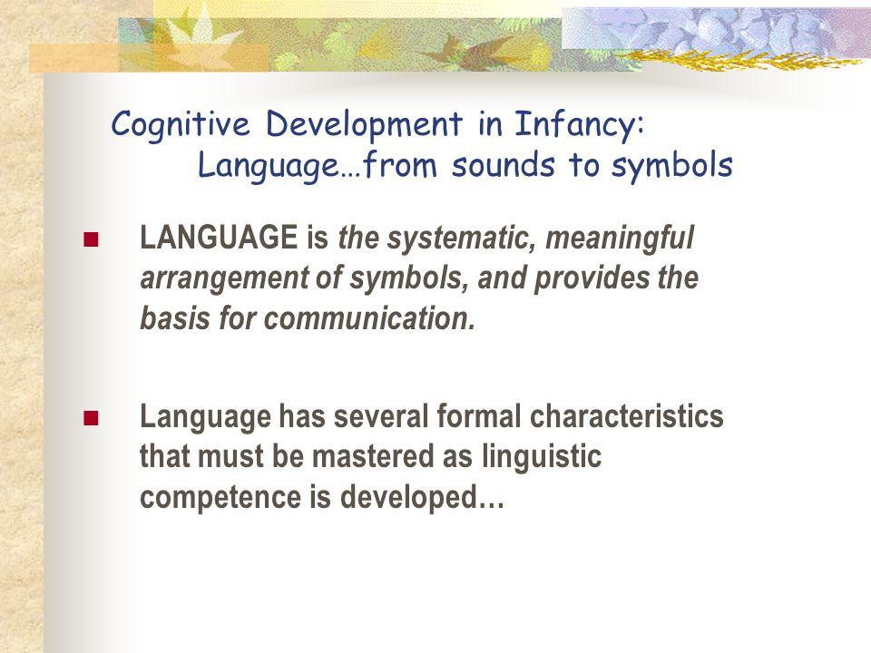 Cognitive Development in Infancy: Language…from sounds to symbols